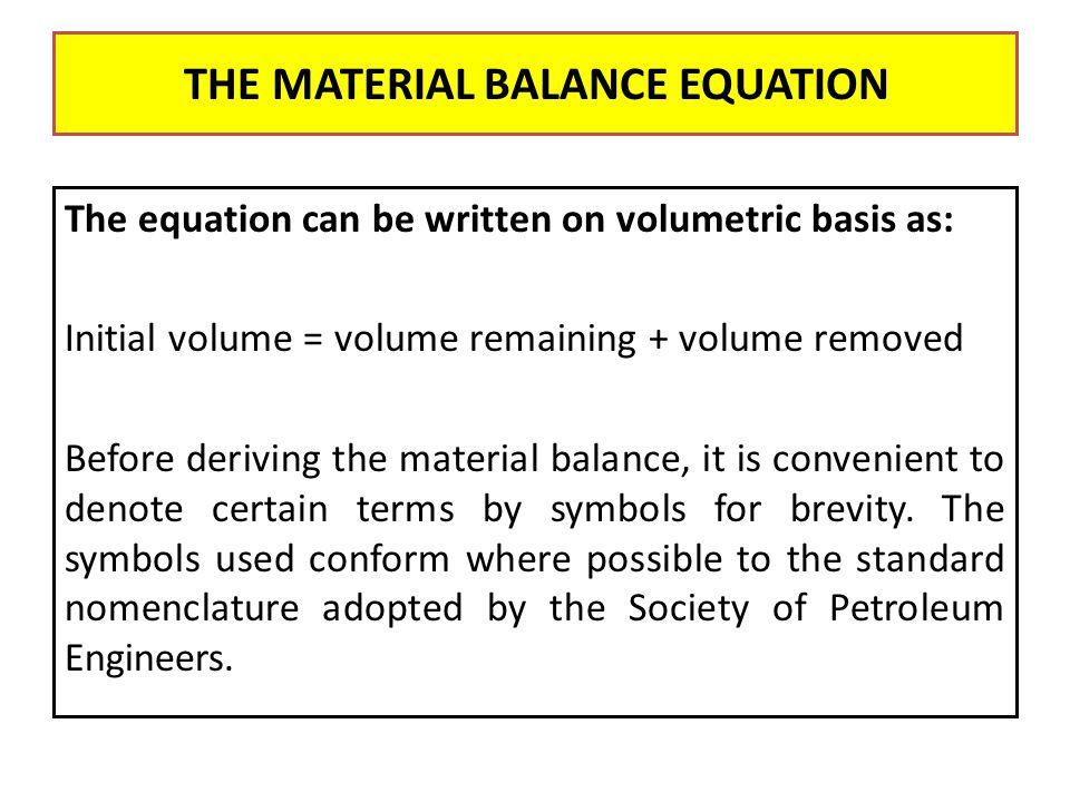 And finally : Np [Bt + (Rp - Rsi) Bg] = N (Bt – Bti ) + mNBoi(Bg - Bgi) + (We-WpBw) …..(1) Bgi THE MATERIAL BALANCE EQUATION