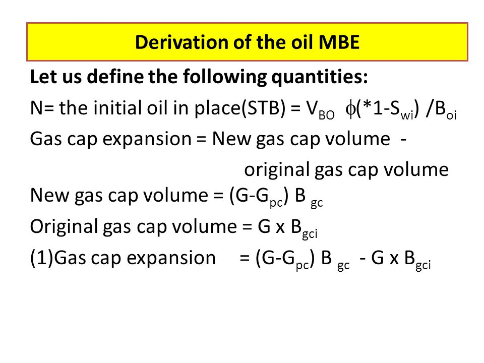 (2) Remaining release gas = original soluble gas – remaining soluble gas – cumulative produced gas = [N R si -(N-Np)R s -G ps ] B gs (3) Remaining oil volume = (N-Np) B o (4) Net water influx = (W e -W p B w ) (5) Rock and water expansion is neglected in the presence of gas.
