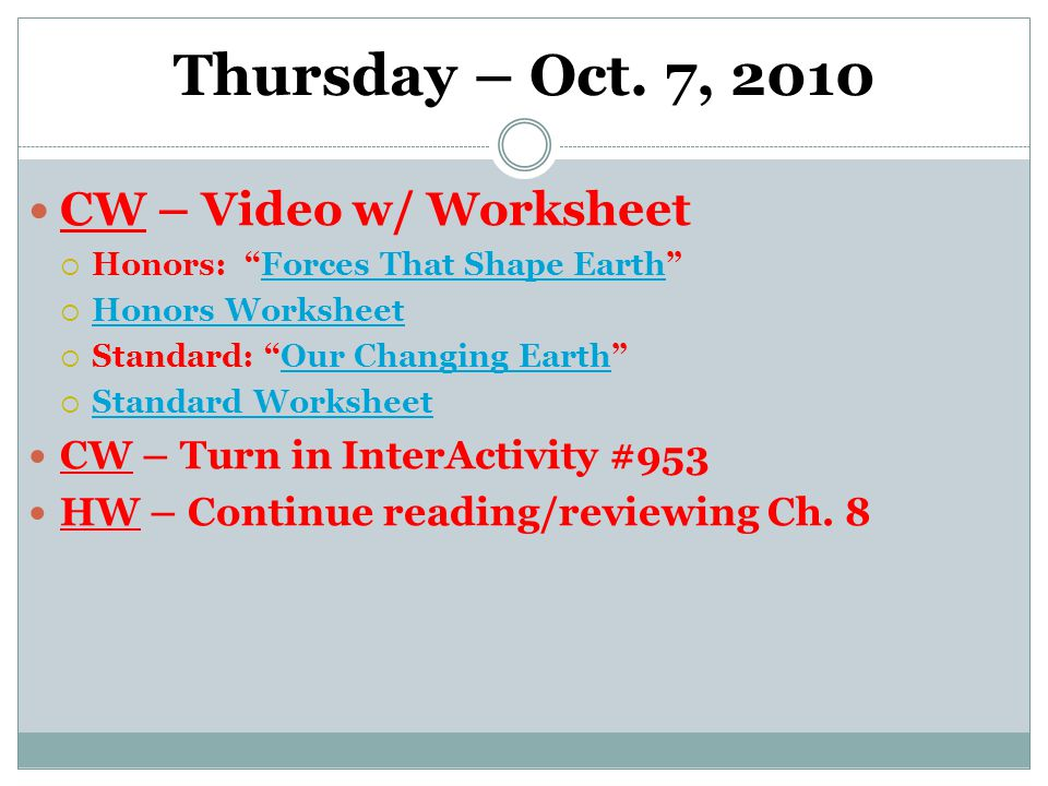 """Thursday – Oct. 7, 2010 CW – Video w/ Worksheet  Honors: """"Forces That Shape Earth""""Forces That Shape Earth  Honors Worksheet Honors Worksheet  Stand"""