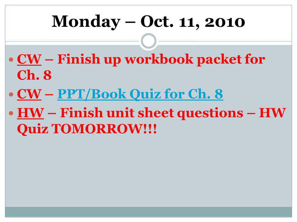 Monday – Oct. 11, 2010 CW – Finish up workbook packet for Ch.