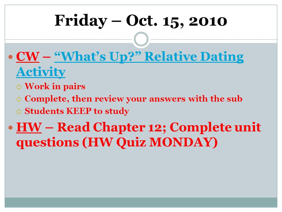 """Friday – Oct. 15, 2010 CW – """"What's Up?"""" Relative Dating Activity""""What's Up?"""" Relative Dating Activity  Work in pairs  Complete, then review your an"""