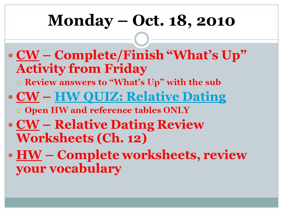 """Monday – Oct. 18, 2010 CW – Complete/Finish """"What's Up"""" Activity from Friday  Review answers to """"What's Up"""" with the sub CW – HW QUIZ: Relative Datin"""