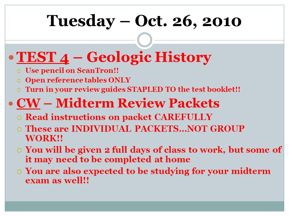 Tuesday – Oct. 26, 2010 TEST 4 – Geologic History  Use pencil on ScanTron!.