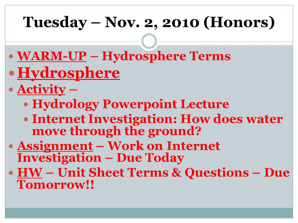 Tuesday – Nov. 2, 2010 (Honors) WARM-UP – Hydrosphere Terms Hydrosphere Activity – Hydrology Powerpoint Lecture Internet Investigation: How does water