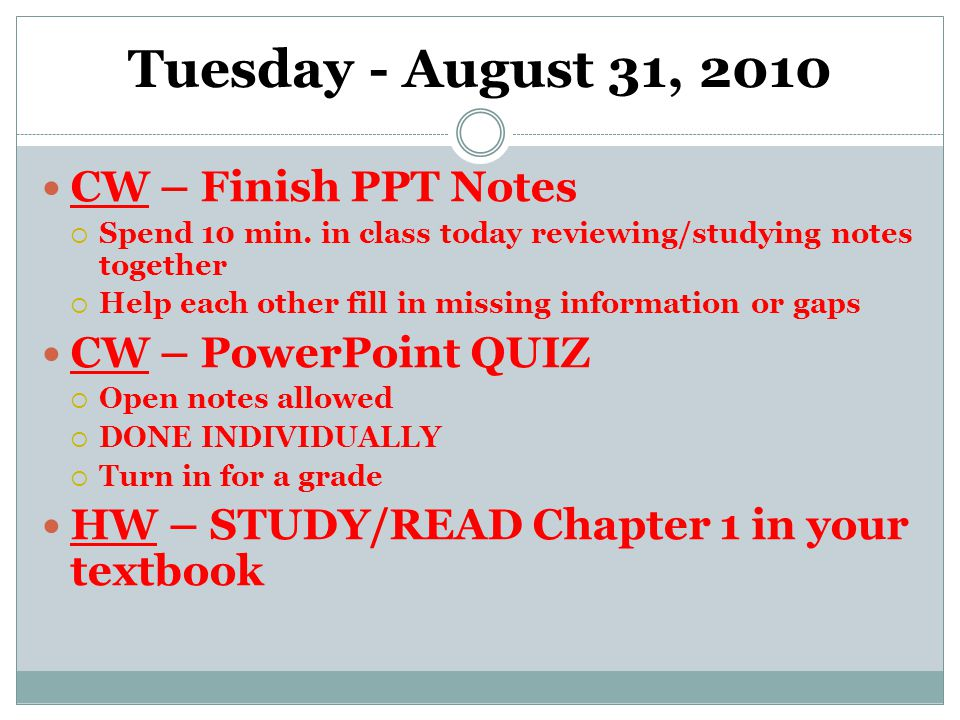 Tuesday - August 31, 2010 CW – Finish PPT Notes  Spend 10 min.