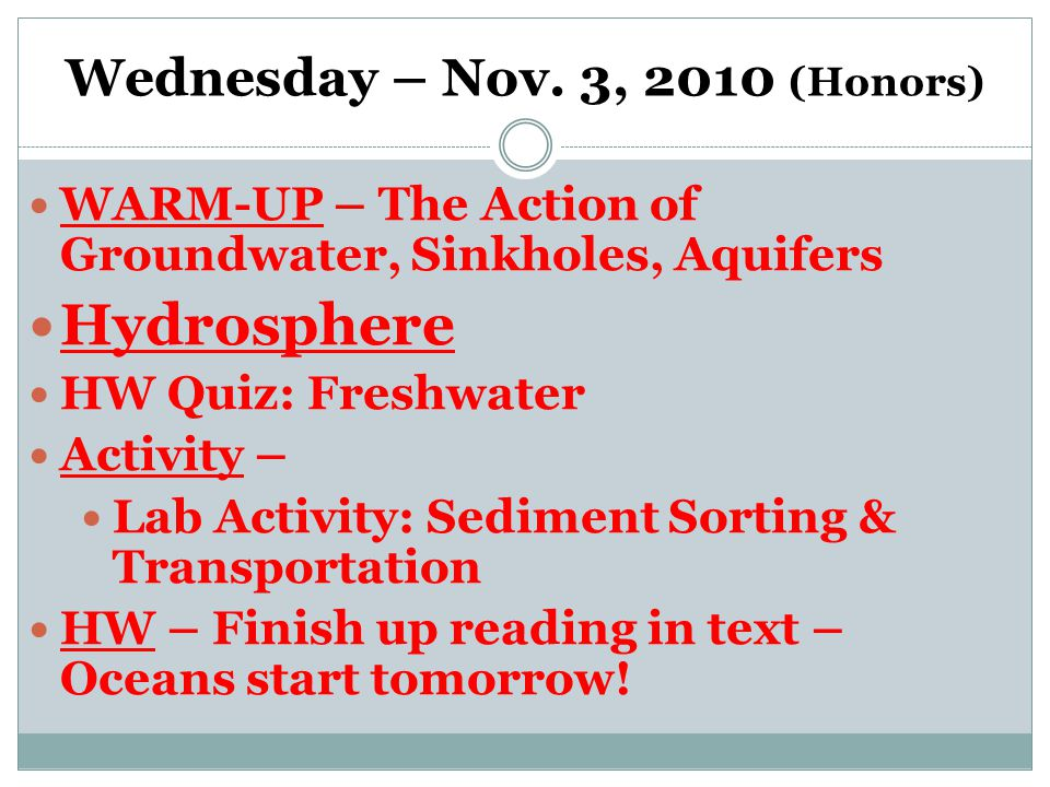 Wednesday – Nov. 3, 2010 (Honors) WARM-UP – The Action of Groundwater, Sinkholes, Aquifers Hydrosphere HW Quiz: Freshwater Activity – Lab Activity: Se