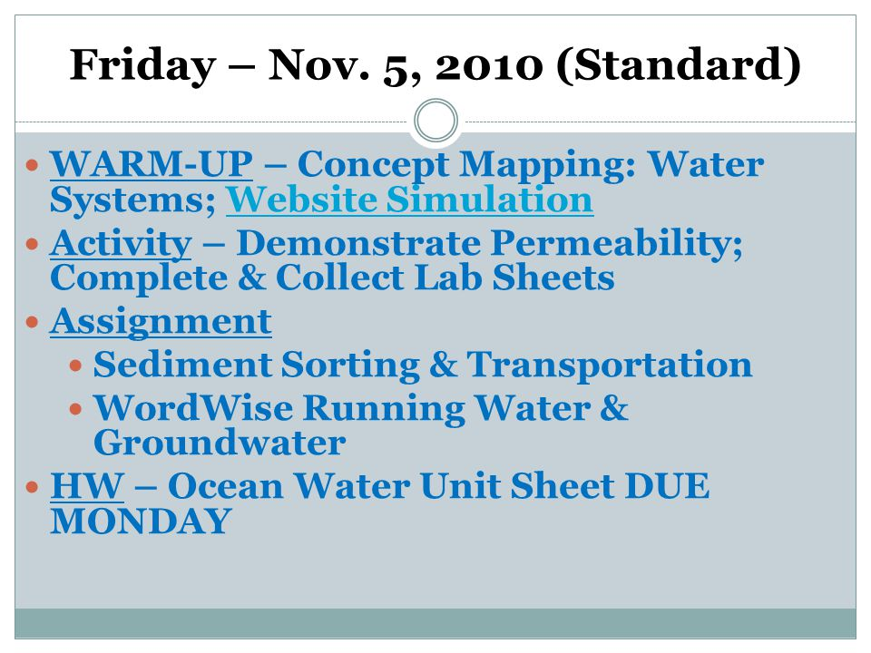 Friday – Nov. 5, 2010 (Standard) WARM-UP – Concept Mapping: Water Systems; Website SimulationWebsite Simulation Activity – Demonstrate Permeability; C