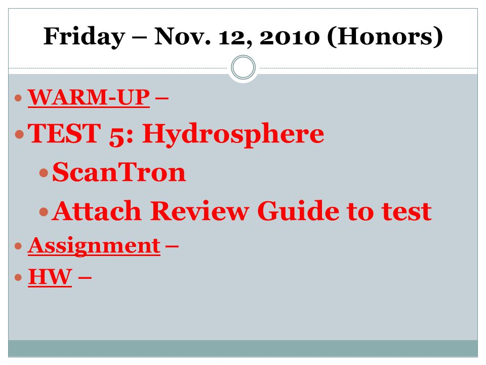 Friday – Nov. 12, 2010 (Honors) WARM-UP – TEST 5: Hydrosphere ScanTron Attach Review Guide to test Assignment – HW –