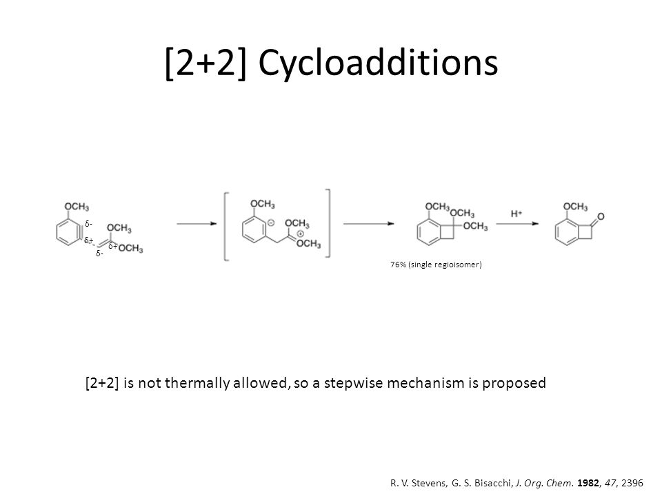 [2+2] Cycloadditions 76% (single regioisomer) δ- δ+ δ- [2+2] is not thermally allowed, so a stepwise mechanism is proposed R.