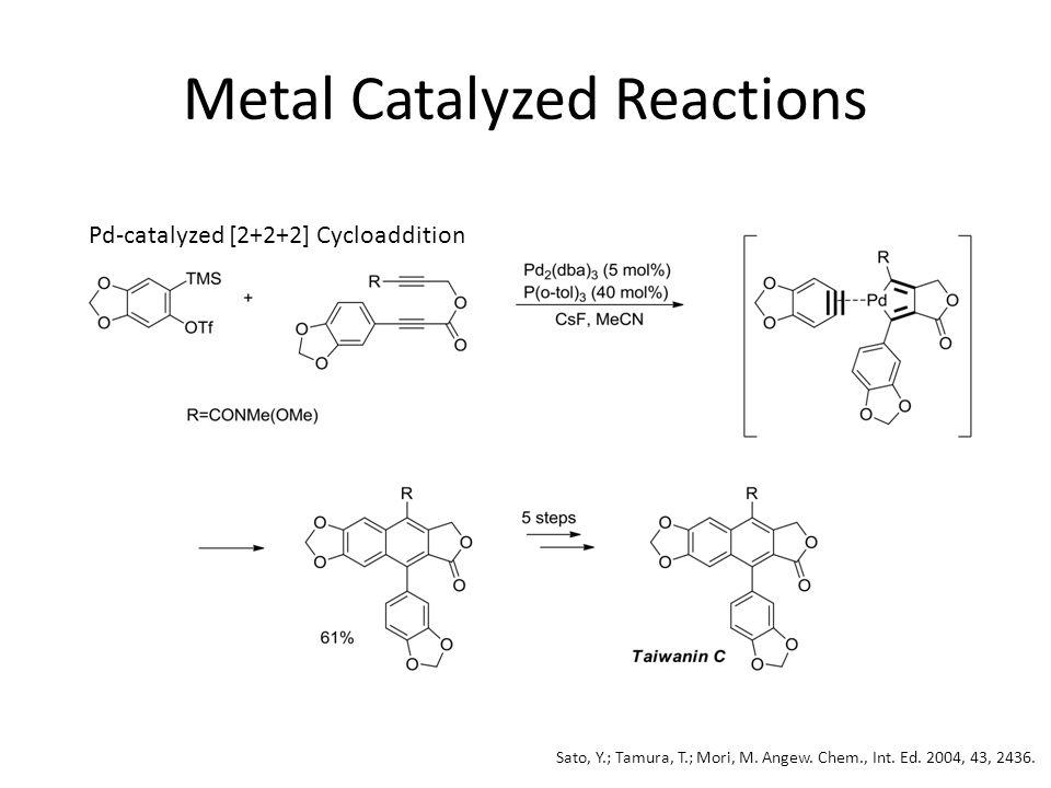 Metal Catalyzed Reactions Pd-catalyzed [2+2+2] Cycloaddition Sato, Y.; Tamura, T.; Mori, M.