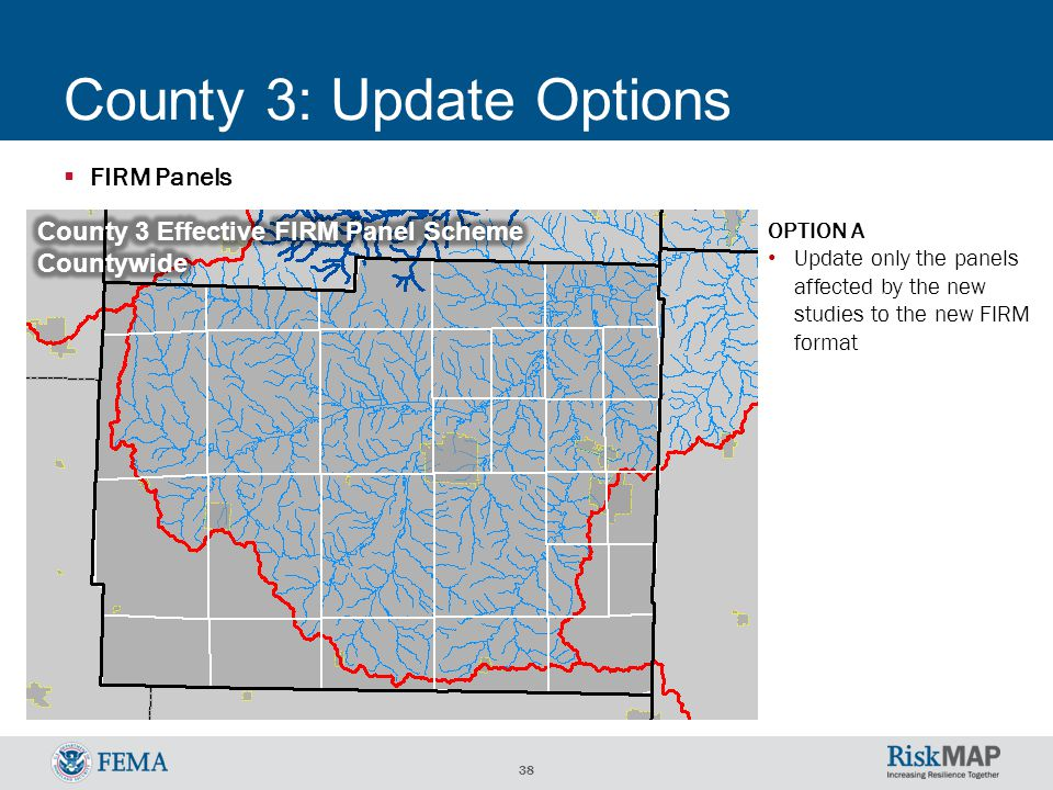 38 County 3: Update Options  FIRM Panels OPTION A Update only the panels affected by the new studies to the new FIRM format
