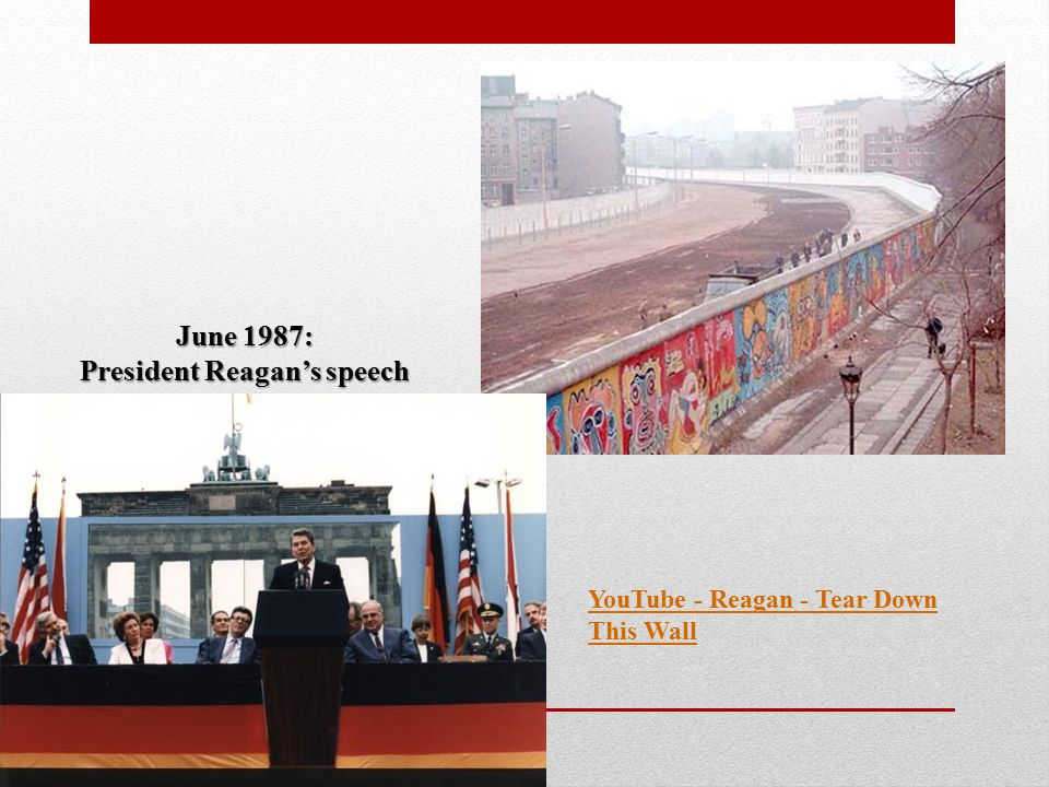 June 1987: President Reagan's speech YouTube - Reagan - Tear Down This Wall