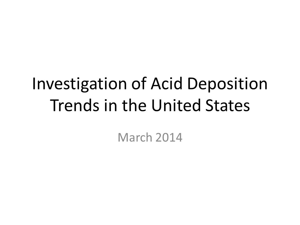 Investigation of Acid Deposition Trends in the United States March 2014