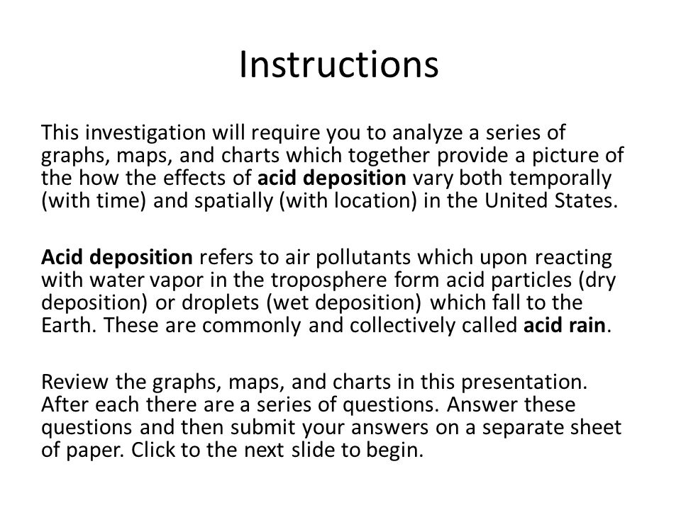 Instructions This investigation will require you to analyze a series of graphs, maps, and charts which together provide a picture of the how the effects of acid deposition vary both temporally (with time) and spatially (with location) in the United States.