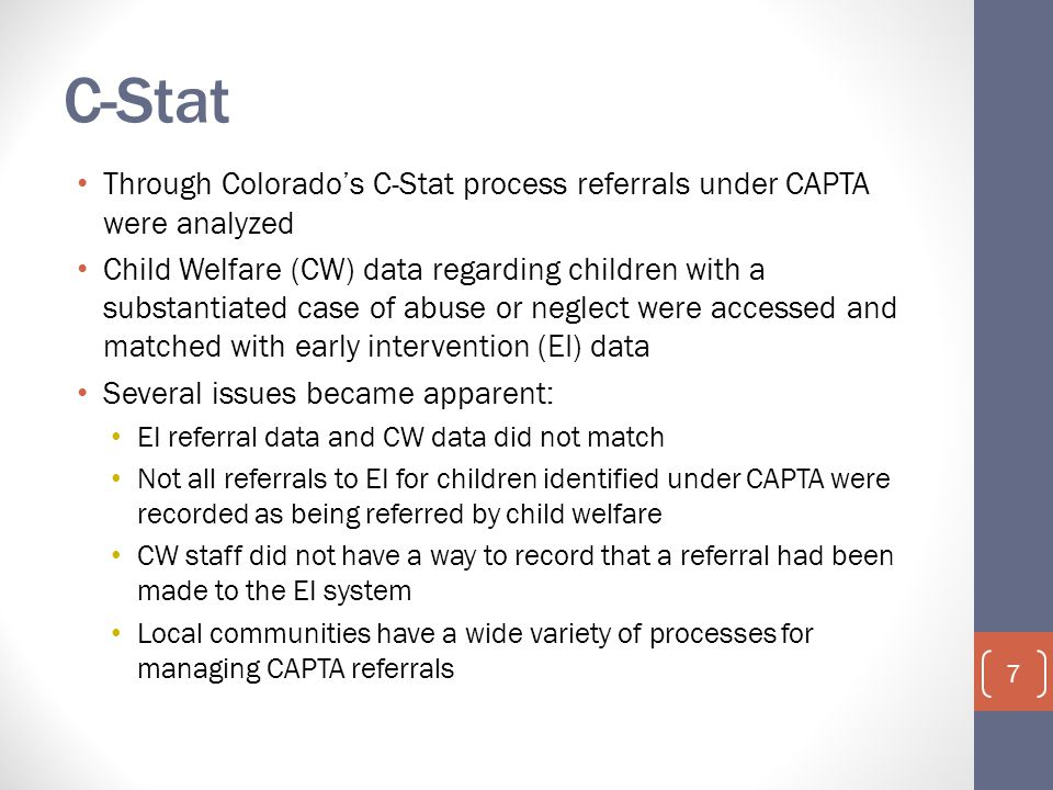 Through Colorado's C-Stat process referrals under CAPTA were analyzed Child Welfare (CW) data regarding children with a substantiated case of abuse or