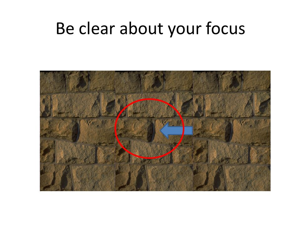 Be clear about your focus