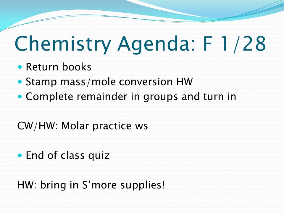 Chemistry Agenda: F 1/28 Return books Stamp mass/mole conversion HW Complete remainder in groups and turn in CW/HW: Molar practice ws End of class qui