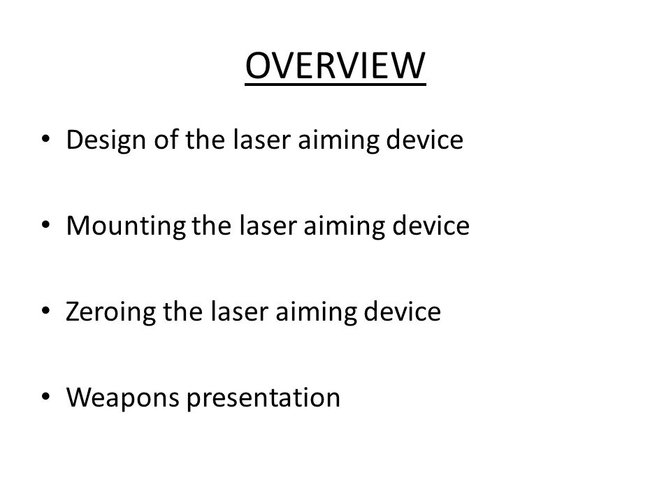 OVERVIEW Design of the laser aiming device Mounting the laser aiming device Zeroing the laser aiming device Weapons presentation