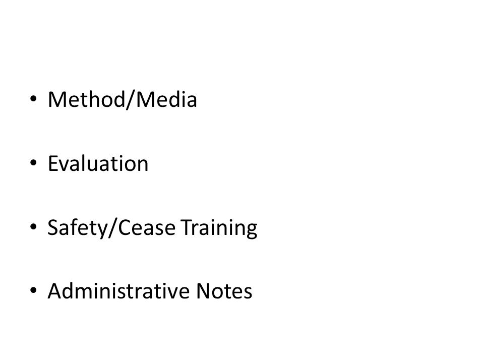 Method/Media Evaluation Safety/Cease Training Administrative Notes