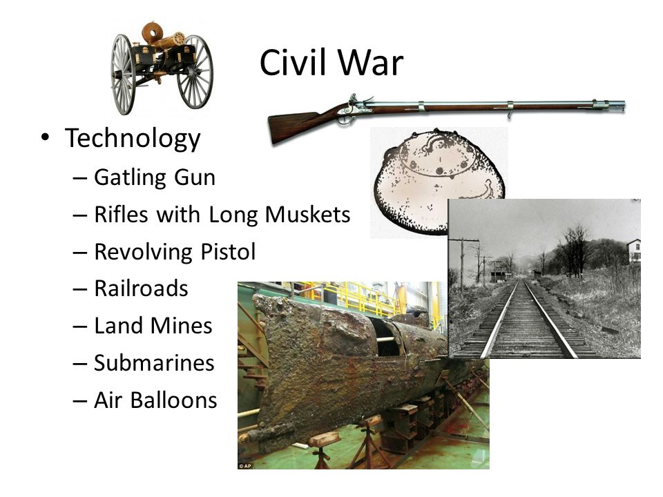 Civil War Technology – Gatling Gun – Rifles with Long Muskets – Revolving Pistol – Railroads – Land Mines – Submarines – Air Balloons