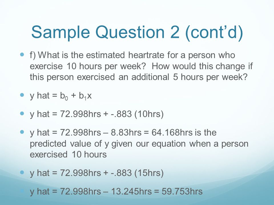 Sample Question 2 (cont'd) f) What is the estimated heartrate for a person who exercise 10 hours per week.