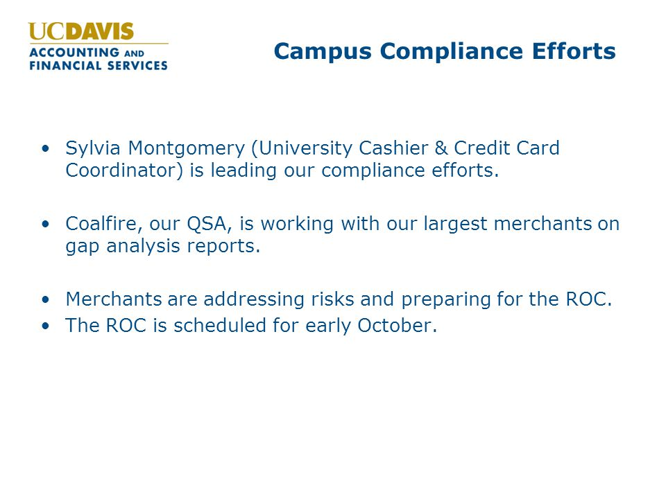 Campus Compliance Efforts Sylvia Montgomery (University Cashier & Credit Card Coordinator) is leading our compliance efforts.