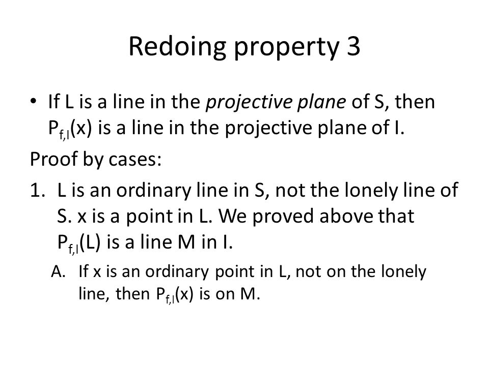 Redoing property 3 If L is a line in the projective plane of S, then P f,I (x) is a line in the projective plane of I.
