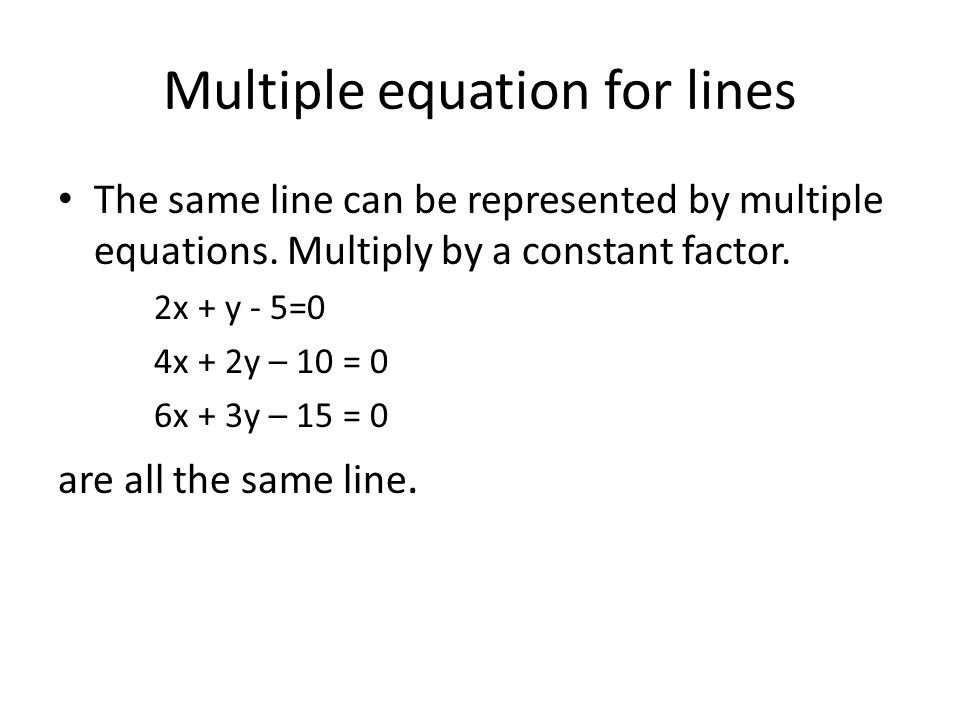 Multiple equation for lines The same line can be represented by multiple equations.
