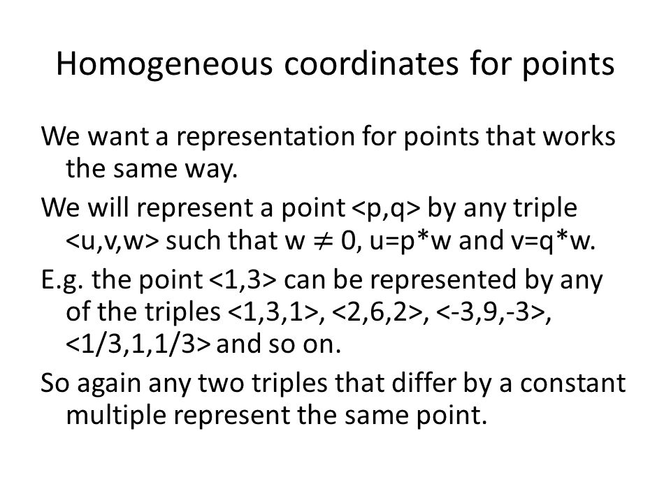 Homogeneous coordinates for points We want a representation for points that works the same way.