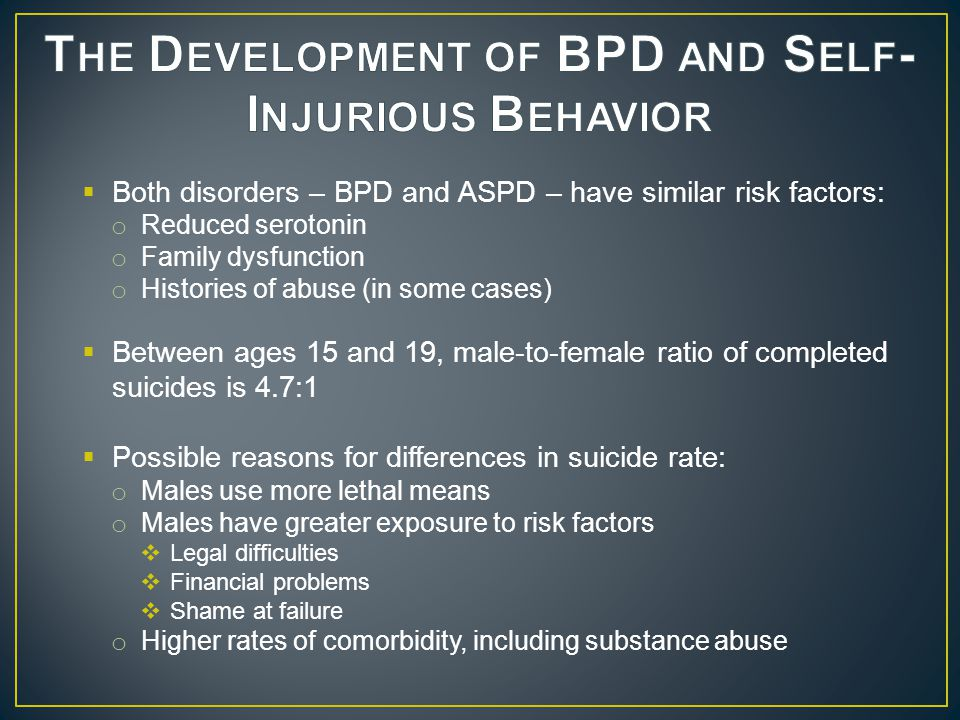  Both disorders – BPD and ASPD – have similar risk factors: o Reduced serotonin o Family dysfunction o Histories of abuse (in some cases)  Between a