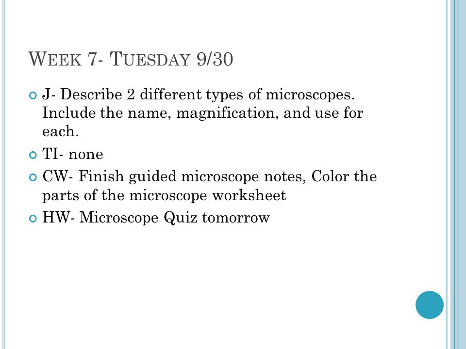 W EEK 7- T UESDAY 9/30 J- Describe 2 different types of microscopes.