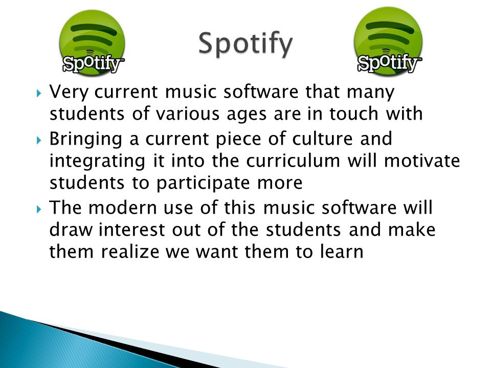  Very current music software that many students of various ages are in touch with  Bringing a current piece of culture and integrating it into the curriculum will motivate students to participate more  The modern use of this music software will draw interest out of the students and make them realize we want them to learn