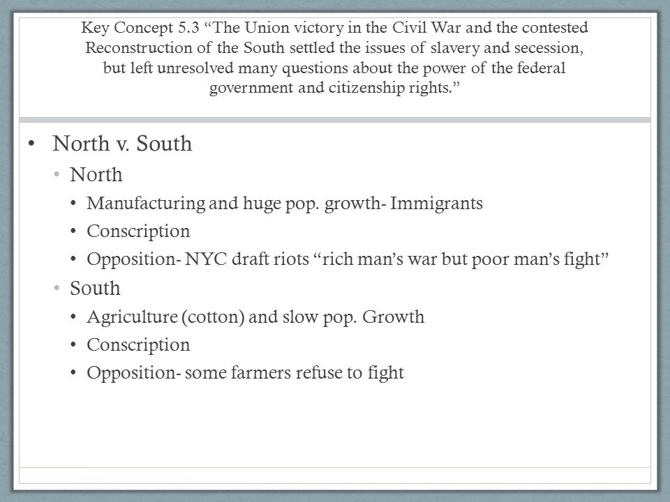 "Key Concept 5.3 ""The Union victory in the Civil War and the contested Reconstruction of the South settled the issues of slavery and secession, but lef"
