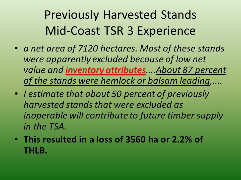 Previously Harvested Stands Mid-Coast TSR 3 Experience inventory attributes a net area of 7120 hectares. Most of these stands were apparently excluded