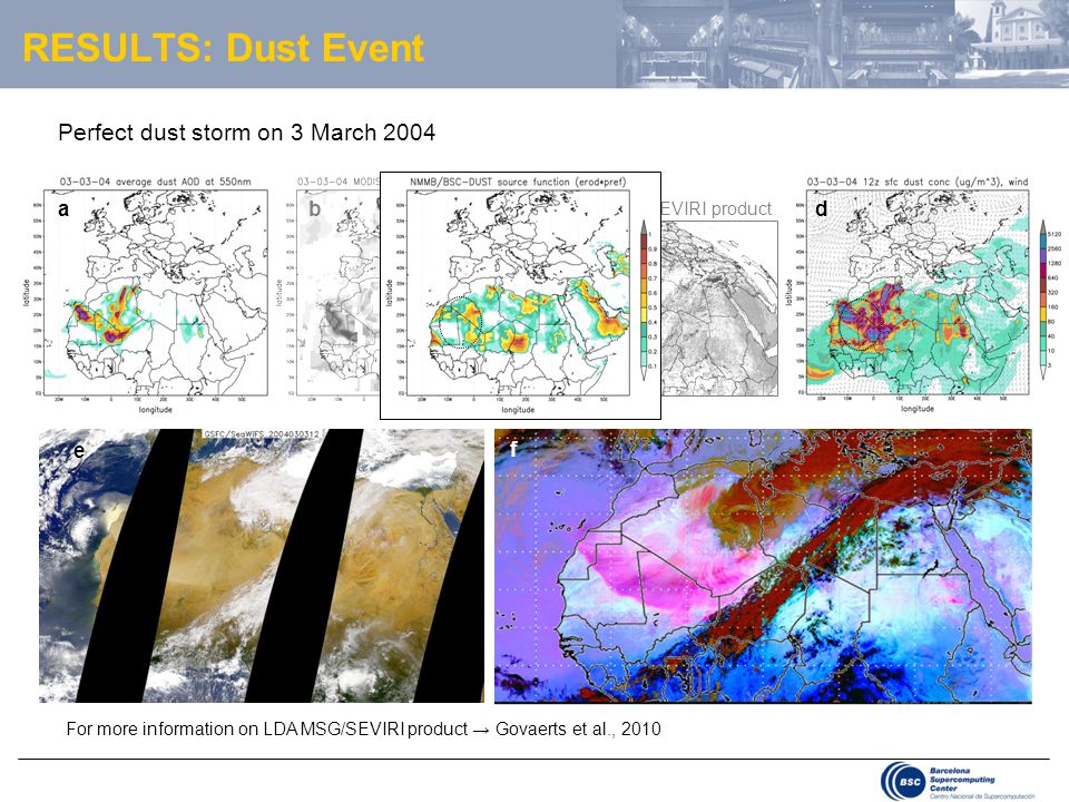 RESULTS: Dust Event Perfect dust storm on 3 March 2004 LDA MSG/SEVIRI product ab c e f d For more information on LDA MSG/SEVIRI product → Govaerts et al., 2010