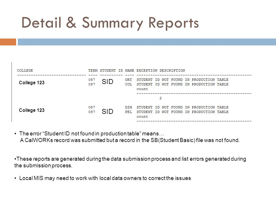 Detail & Summary Reports SID These reports are generated during the data submission process and list errors generated during the submission process.