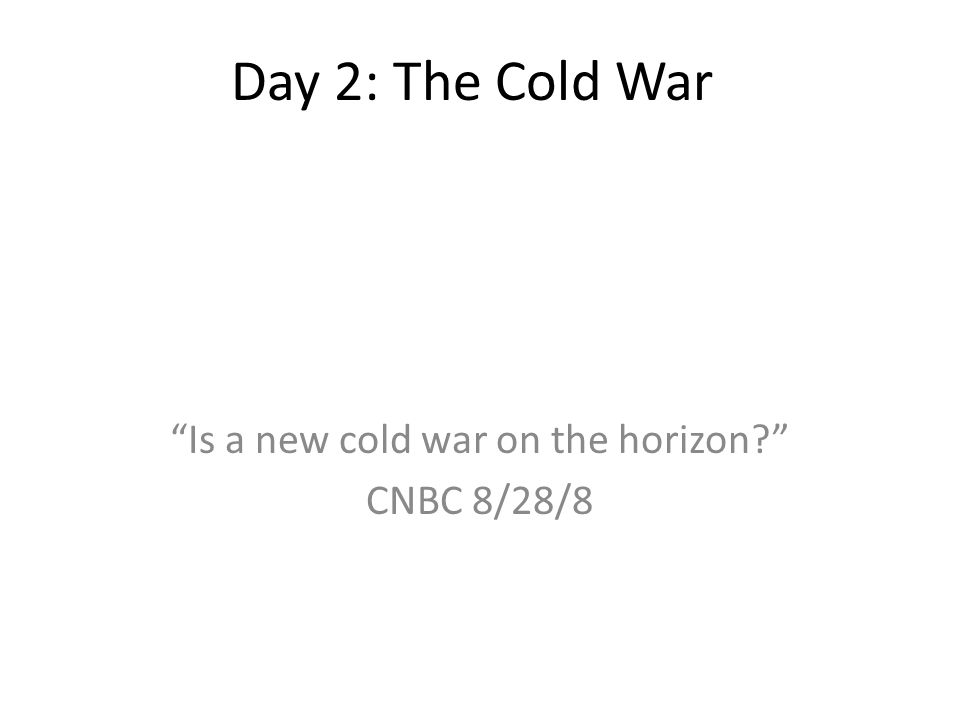 Day 2: The Cold War Is a new cold war on the horizon? CNBC 8/28/8