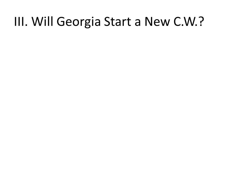 III. Will Georgia Start a New C.W.