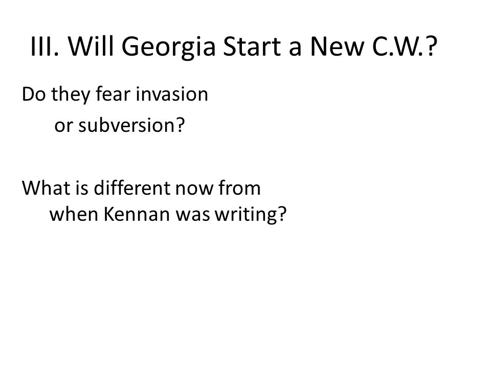 III. Will Georgia Start a New C.W.. Do they fear invasion or subversion.