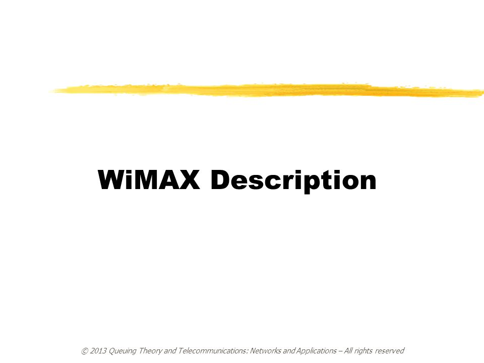 © 2013 Queuing Theory and Telecommunications: Networks and Applications – All rights reserved WiMAX Description