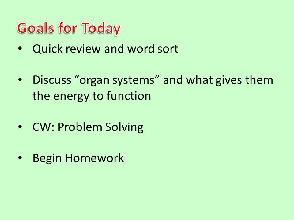 """Quick review and word sort Discuss """"organ systems"""" and what gives them the energy to function CW: Problem Solving Begin Homework"""