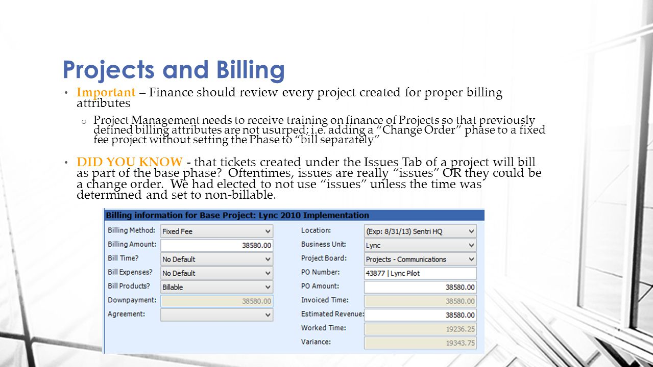 Important – Finance should review every project created for proper billing attributes o Project Management needs to receive training on finance of Projects so that previously defined billing attributes are not usurped; i.e.