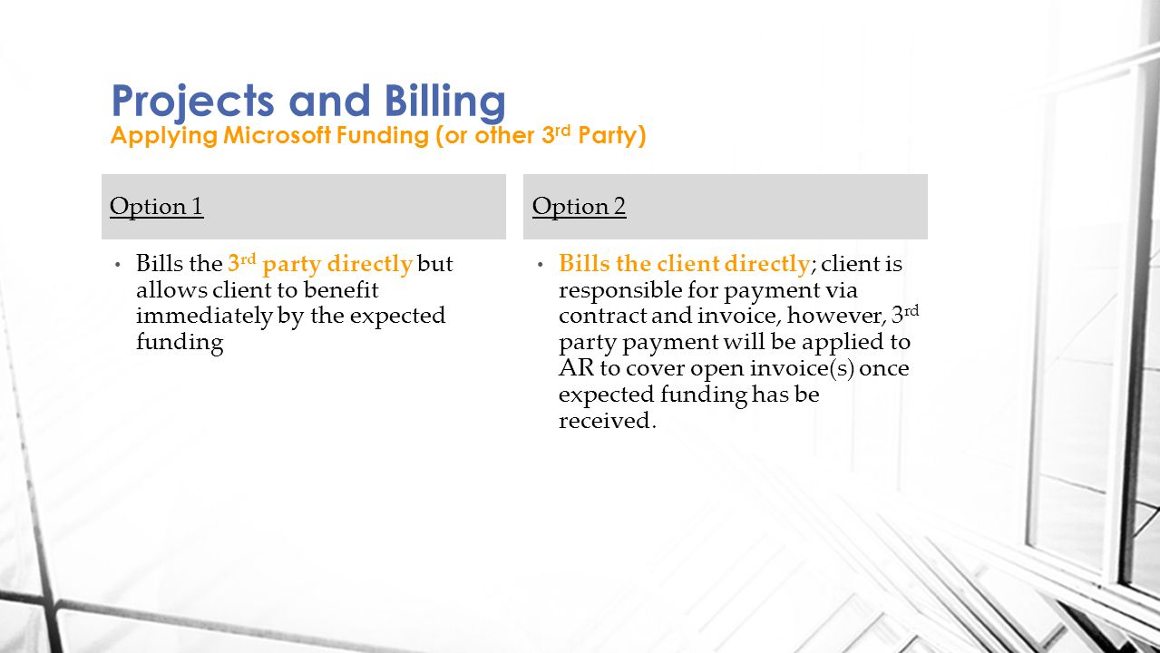 Bills the client directly; client is responsible for payment via contract and invoice, however, 3 rd party payment will be applied to AR to cover open invoice(s) once expected funding has be received.