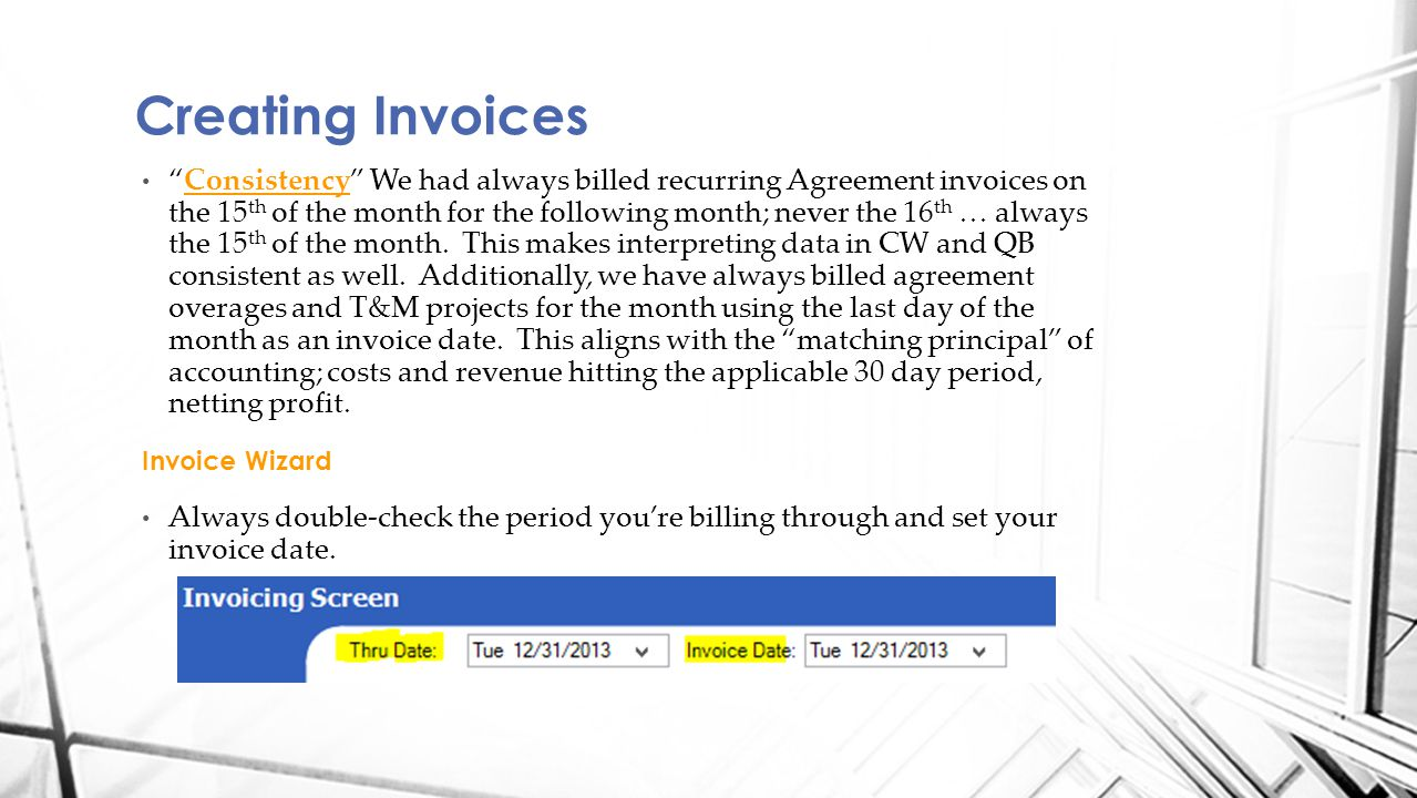 Consistency We had always billed recurring Agreement invoices on the 15 th of the month for the following month; never the 16 th … always the 15 th of the month.