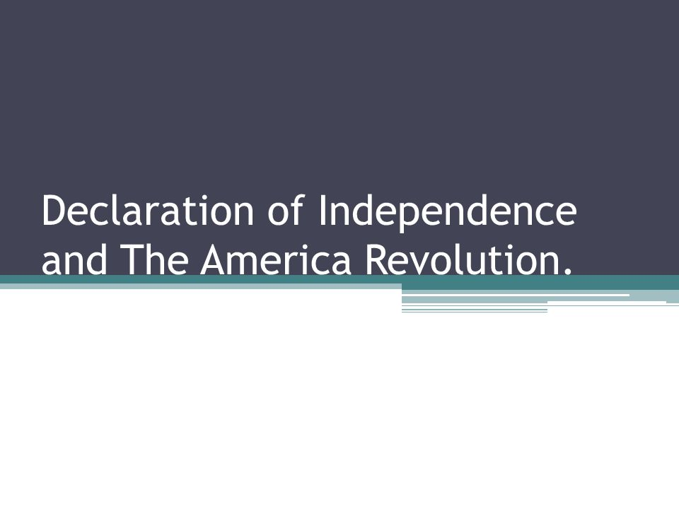 Declaration of Independence and The America Revolution.