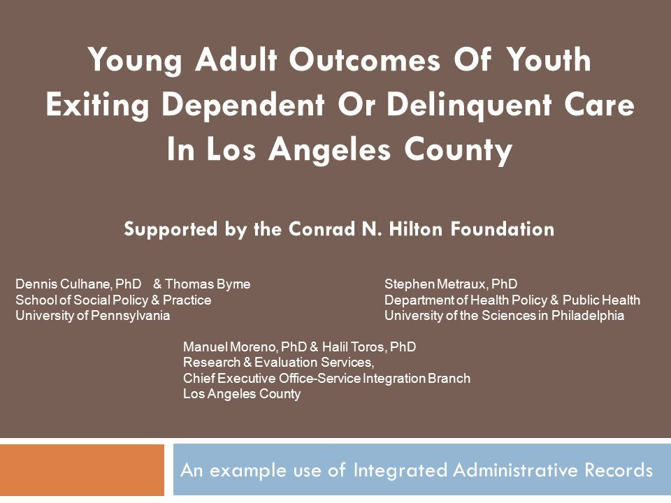 Young Adult Outcomes Of Youth Exiting Dependent Or Delinquent Care In Los Angeles County Supported by the Conrad N.