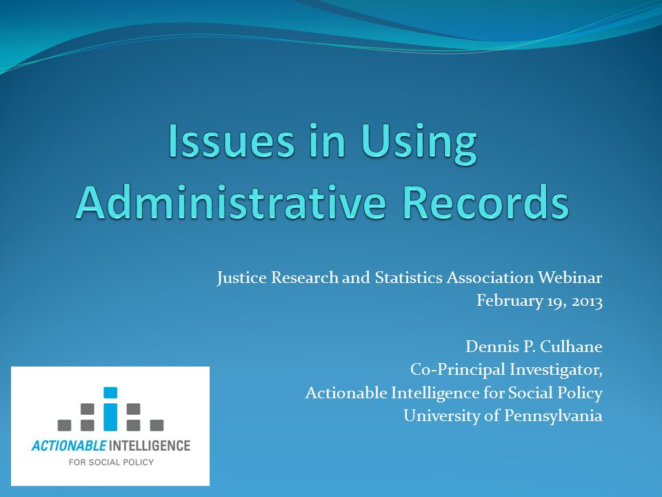 Justice Research and Statistics Association Webinar February 19, 2013 Dennis P.