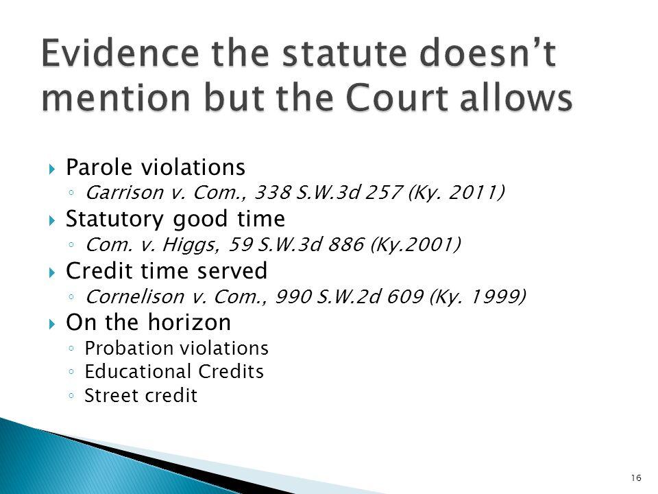 Parole violations ◦ Garrison v. Com., 338 S.W.3d 257 (Ky.