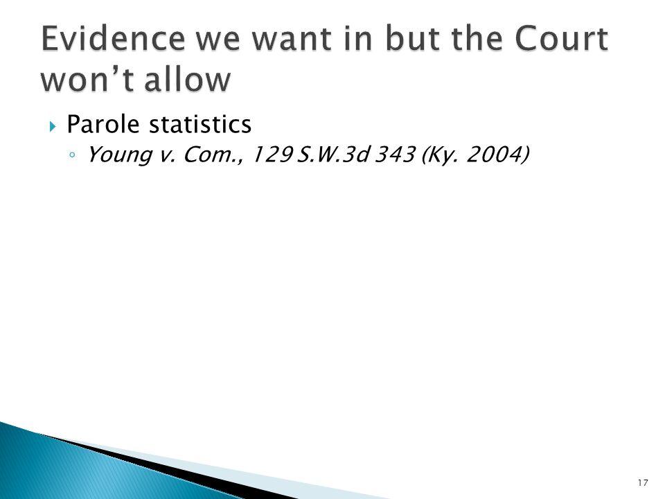  Parole statistics ◦ Young v. Com., 129 S.W.3d 343 (Ky. 2004) 17