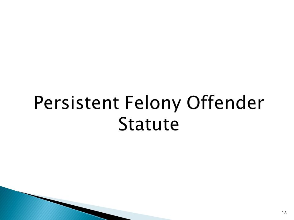 Persistent Felony Offender Statute 18